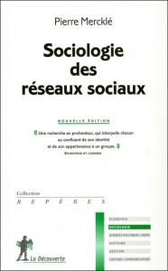 """Pierre Mercklé, Sociologie des réseaux sociaux (La Découverte, coll. """"Repères"""", 2011)"""